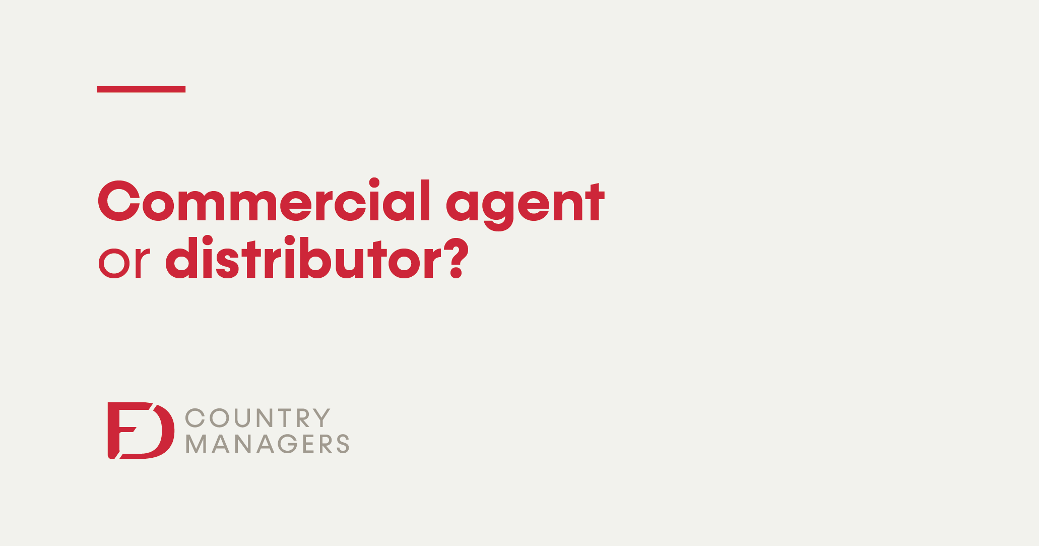 Commercial agent or distributor: Which one is the best for my company?